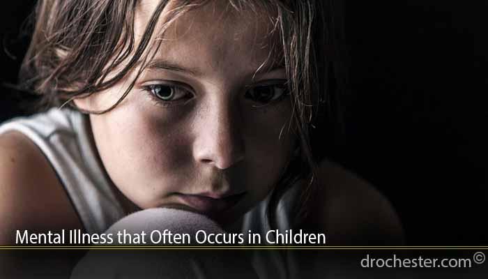 Mental Illness that Often Occurs in Children